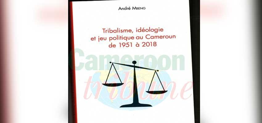 Dans son ouvrage : « Tribalisme, idéologie et jeu politique au Cameroun de 1951 à 2018 », André Mbeng questionne l'influence de l'appartenance tribale dans son pays.