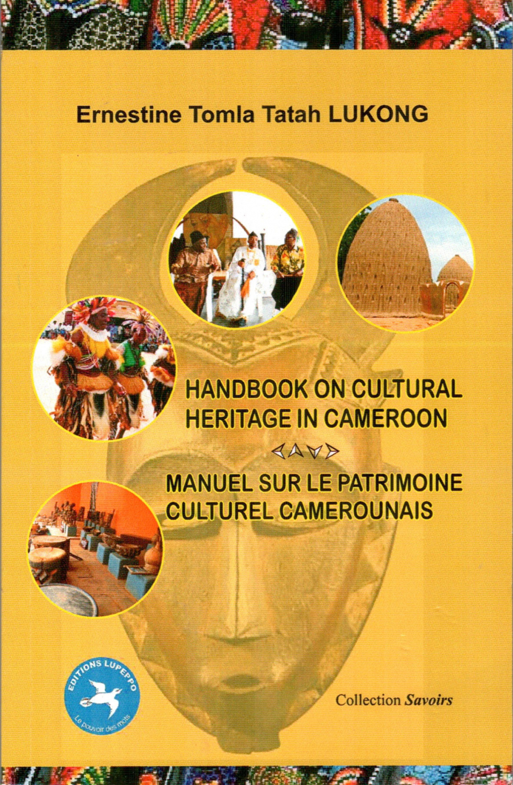 « Handbook On Cultural Heritage In Cameroon/Manuel sur le patrimoine culturel camerounais », Ernestine Tomla Tatah Lukong, Editions Lupeppo, Collection Savoirs, 2020.