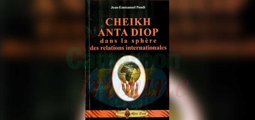 Dans son nouvel ouvrage qui sera dédicacé en ligne demain, le Pr. Jean-Emmanuel Pondi soutient que le célèbre savant africain a anticipé la direction de l'évolution du système international, plus de 40 années avant les faits.