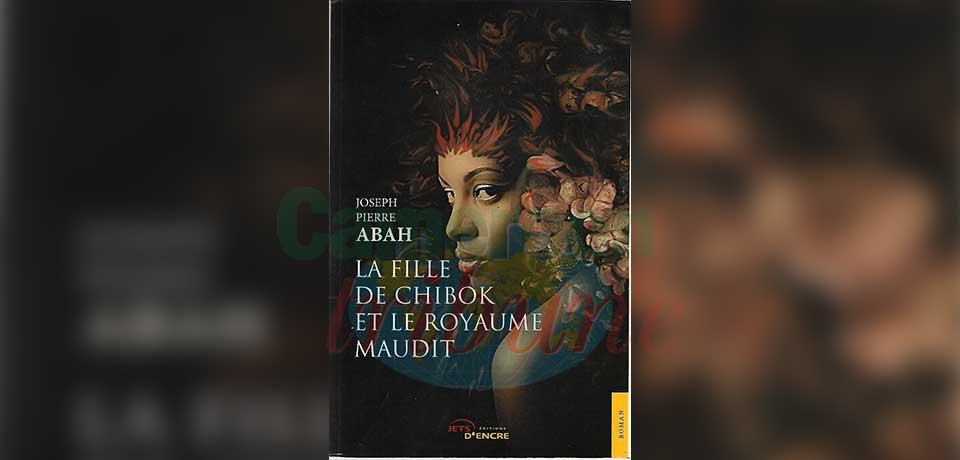 « La fille de Chibok… » Une poignante histoire, mêlant habilement le fantastique à l'actualité, est servie aux lecteurs par un auteur inattendu…Joseph Pierre Abah, médecin et militaire.