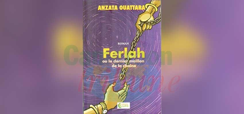 Le roman « Ferlah ou le dernier maillon de la chaîne », de l'Ivoirienne Anzata Ouattara est une épopée historique, traditionnelle, ésotérique, culturelle, féministe…